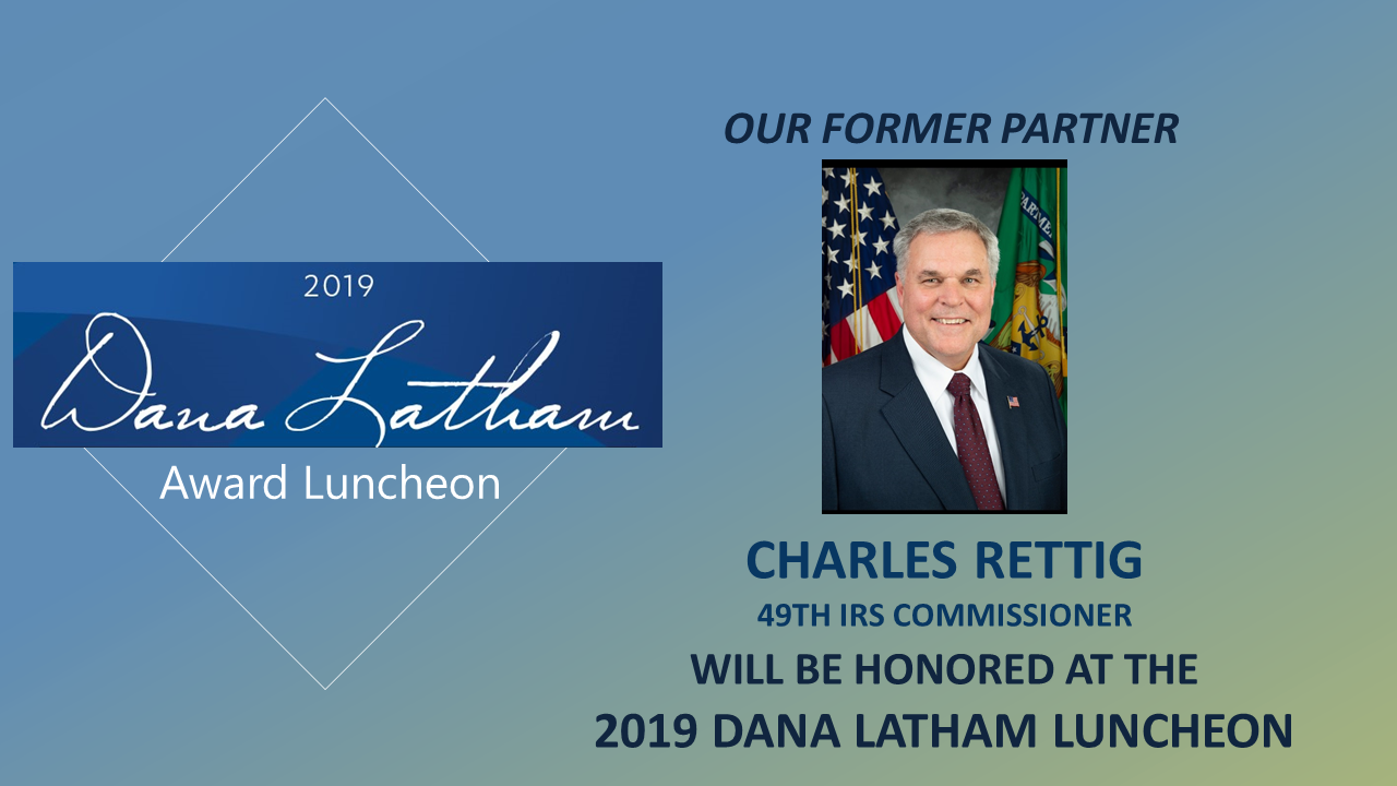 CHARLES RETTIG, 49th IRS Commissioner to be Honored at the 2019 Dana Latham Luncheon