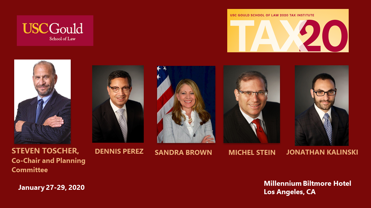 STEVEN TOSCHER, DENNIS PEREZ, MICHEL STEIN, SANDRA BROWN and JONATHAN KALINSKI to speak at the USC Gould School of Law 2020 Tax Institute, Millennium Biltmore Hotel